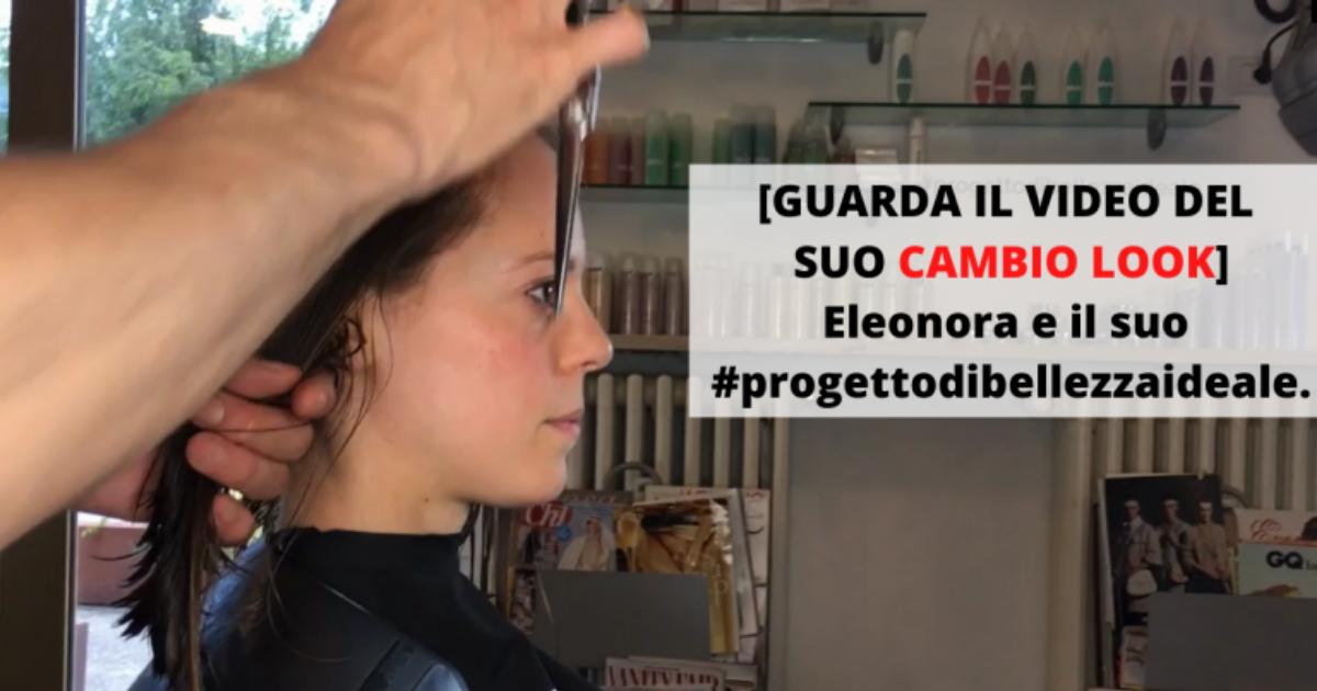 [GUARDA IL SUO CAMBIO LOOK] Eleonora e il suo Progetto di Bellezza Ideale.